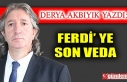 FERDİ' YE SON VEDA