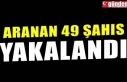 ARANAN 49 ŞAHIS YAKALANDI