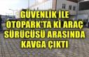 GÜVENLİK İLE OTOPARK'TA Kİ ARAÇ SÜRÜCÜSÜ...