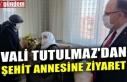 VALİ TUTULMAZ'DAN ŞEHİT ANNESİNE ZİYARET