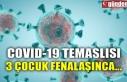 COVID-19 TEMASLISI 3 ÇOCUK FENALAŞINCA...