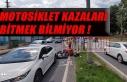 MOTOSİKLET KAZALARI BİTMEK BİLMİYOR