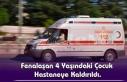 Fenalaşan 4 Yaşındaki Çocuk Hastaneye Kaldırıldı.