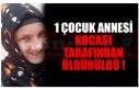 1 ÇOCUK ANNNESİ KOCASI TARAFINDAN ÖLDÜRÜLDÜ...