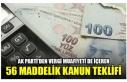 AK PARTİ'DEN VERGİ MUAFİYETİ DE İÇEREN 56...