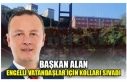 BAŞKAN ALAN ENGELLİ VATANDAŞLAR İÇİN KOLLARI...