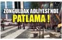 ZONGULDAK ADLİYESİ'NDE PATLAMA !