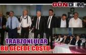 Trabzonlular bu gecede coştu...