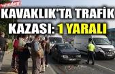 KAVAKLIK'TA TRAFİK KAZASI: 1 YARALI
