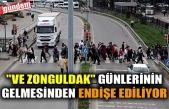 """""""VE ZONGULDAK"""" GÜNLERİNİN GELMESİNDEN ENDİŞE EDİLİYOR"""