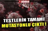 TESTLERİN TAMAMI MUTASYONLU ÇIKTI !