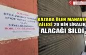 KAZADA ÖLEN MANAVIN AİLESİ 20 BİN LİRALIK ALACAĞI SİLDİ