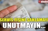 SERVİS FİŞİNİ SAKLAMAYI UNUTMAYIN...
