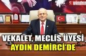 VEKALET, MECLİS ÜYESİ AYDIN DEMİRCİ'DE
