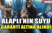 ALAPLI'NIN SUYU GARANTİ ALTINA ALINDI