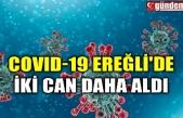 COVID-19 EREĞLİ'DE İKİ CAN DAHA ALDI