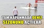 TAM KAPANMADA DENİZ SEZONUNU AÇTILAR