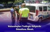Vatandaşları Tedirgin Ediyordu Gözaltına Alındı.