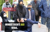 Murat Eken'e acı veda...