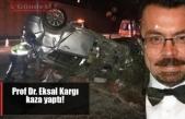 Prof Dr. Eksal Kargı kaza yaptı!!