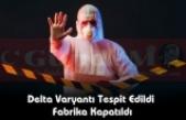 Delta Varyantı Tespit Edildi Fabrika Kapatıldı