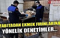 ZABITADAN EKMEK FIRINLARINA YÖNELİK DENETİMLER...