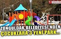 ZONGULDAK BELEDİYESİ'NDEN ÇOCUKLARA 3 YENİ PARK...