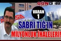 SABRİ TIĞ'IN MİLYONLUK İHALELERİ!