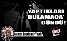 YAPTIKLARI 'BULAMACA' DÖNDÜ!
