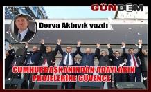 CUMHURBAŞKANINDAN ADAYLARIN PROJELERİNE GÜVENCE .