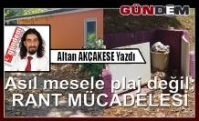 """MESELENİN ÖZÜNDE """"RANT"""" VAR"""