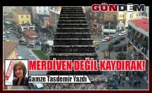 MERDİVEN DEĞİL KAYDIRAK!