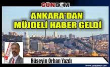 ANKARA'DAN MÜJDELİ HABER GELDİ