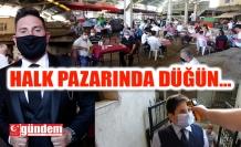 HALK PAZARINI TERCİH ETTİLER