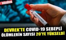 DEVREK'TE COVID-19 SEBEPLİ ÖLÜMLERİN SAYISI 20'YE YÜKSELDİ
