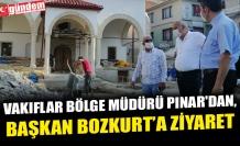 VAKIFLAR BÖLGE MÜDÜRÜ PINAR'DAN, BAŞKAN BOZKURT'A ZİYARET