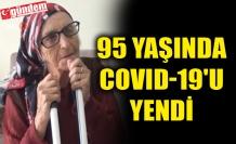 95 YAŞINDA COVID-19'U YENDİ