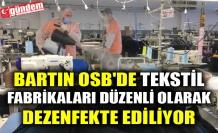 BARTIN OSB'DE TEKSTİL FABRİKALARI DÜZENLİ OLARAK DEZENFEKTE EDİLİYOR