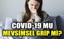 COVID-19 MU MEVSİMSEL GRİP Mİ?
