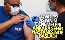 COVID-19 AŞI DENEMELERİ ANKARA'DA BAŞLADI