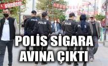 POLİS SİGARA AVINA ÇIKTI