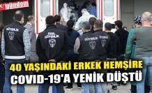 40 YAŞINDAKİ ERKEK HEMŞİRE COVID-19'A YENİK DÜŞTÜ