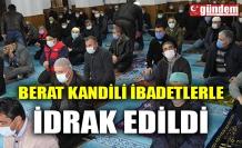 BERAT KANDİLİ İBADETLERLE İDRAK EDİLDİ