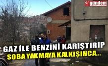 GAZ İLE BENZİNİ KARIŞTIRIP SOBA YAKMAYA KALKIŞINCA...