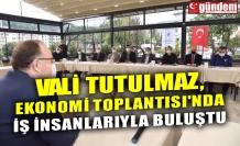 VALİ TUTULMAZ, EKONOMİ TOPLANTISI'NDA İŞ İNSANLARIYLA BULUŞTU