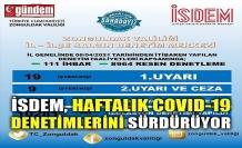 İSDEM, HAFTALIK COVID-19 DENETİMLERİNİ SÜRDÜRÜYOR