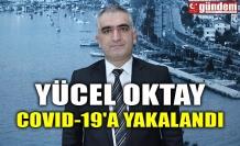 YÜCEL OKTAY COVID-19'A YAKALANDI