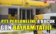 PTT PERSONELİNE 4 BUÇUK GÜN BAYRAM TATİLİ...