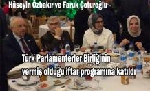 Türk Parlamenterler Birliğinin vermiş olduğu iftar programına katıldı.