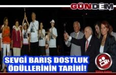 İŞTE SEVGİ BARIŞ DOSTLUK ÖDÜLLERİNİN TARİHİ!...